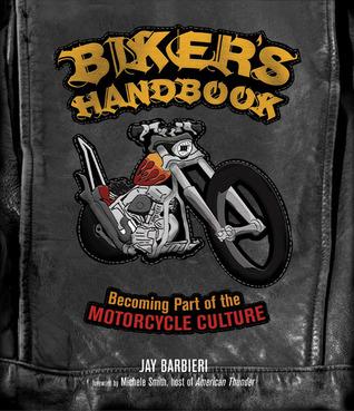 Bikers Handbook: Becoming Part of the Motorcycle Culture  by  Jay Barbieri