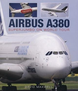Airbus A380: SuperJumbo on World Tour David Maxwell