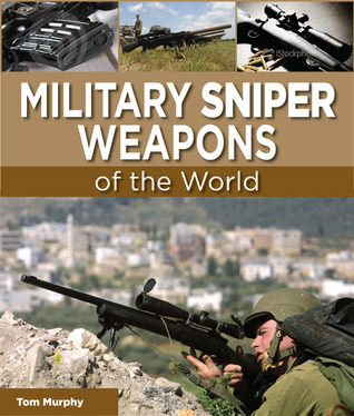 Military Sniper Weapons of the World Tom        Murphy
