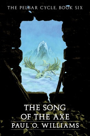 The Song of the Axe (The Pelbar Cycle, #6)  by  Paul O. Williams
