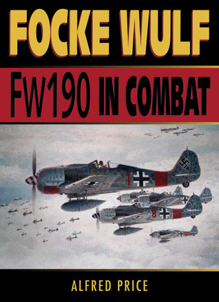 Focke Wulf: FW 190 in Combat  by  Alfred Price
