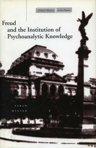 Freud and the Institution of Psychoanalytic Knowledge Sarah Winter