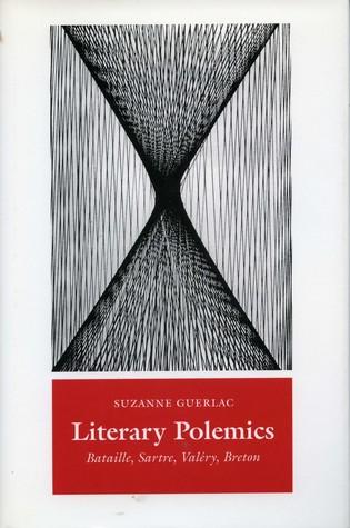 Literary Polemics: Bataille, Sartre, Valéry, Breton Suzanne Guerlac
