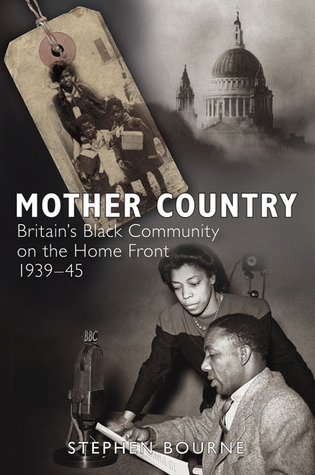 Mother Country: Britains Black Community on the Home Front 1939-45 Stephen Bourne