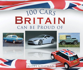 100 Cars Britain Can Be Proud Of Giles Chapman