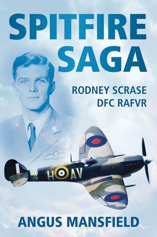 Spitfire Saga: Rodney Scarse DFC  by  Angus Mansfield