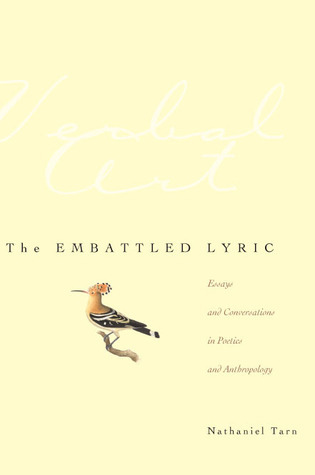 The Embattled Lyric: Essays and Conversations in Poetics and Anthropology  by  Nathaniel Tarn