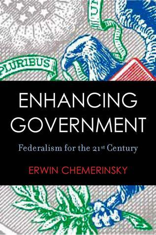 Enhancing Government: Federalism for the 21st Century Erwin Chemerinsky