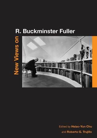 New Views on R. Buckminster Fuller Hsiao-Yun Chu