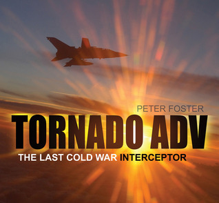 Tornado ADV: The Last Cold War Interceptor Patrick Mylon