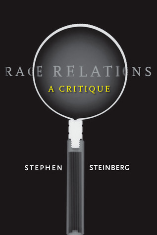 Race Relations: A Critique Stephen Steinberg