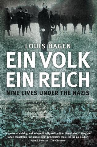 Ein Volk, Ein Reich: Nine Lives Under the Nazis  by  Louis Hagen
