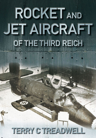 Rocket and Jet Aircraft of the Third Reich Terry C. Treadwell