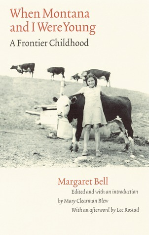 When Montana and I Were Young: A Frontier Childhood Margaret Bell