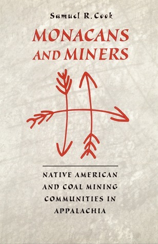 Monacans and Miners: Native American and Coal Mining Communities in Appalachia Samuel R. Cook