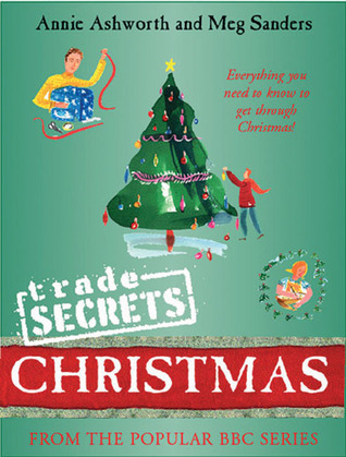 Trade Secrets: Christmas: Everything You Need to Know to Get Through Christmas! Annie Ashworth