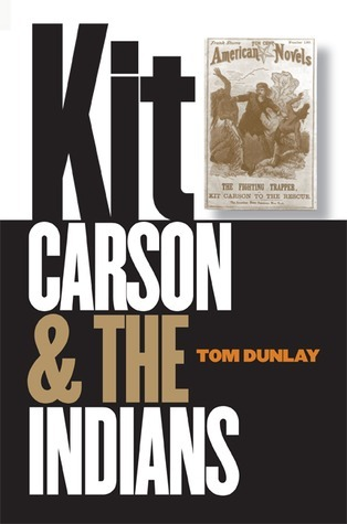 Kit Carson and the Indians Thomas W. Dunlay