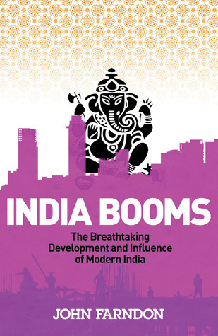 India Booms: The Breathtaking Development and Influence of Modern India  by  John Farndon