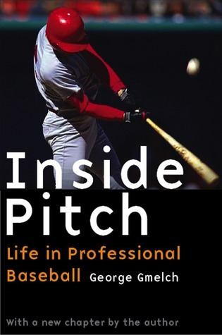 Inside Pitch: Life in Professional Baseball  by  George Gmelch