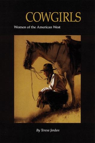 Cowgirls: Women of the American West Teresa Jordan