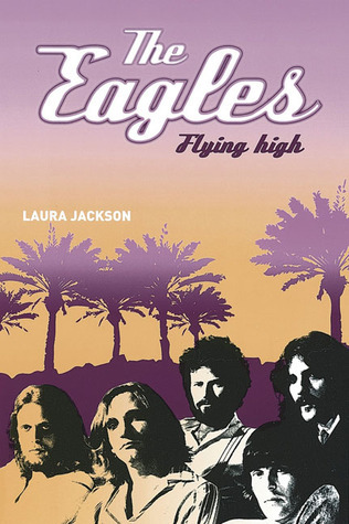 The Eagles: Flying High Laura Jackson