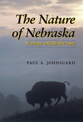 The Nature of Nebraska: Ecology and Biodiversity  by  Paul A. Johnsgard