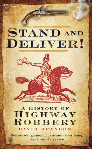Stand and Deliver!: A History of Highway Robbery  by  David Brandon