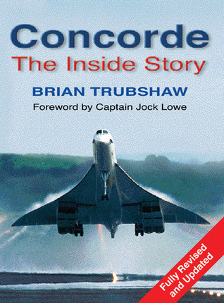 Concorde: The Complete Inside Story  by  Brian Trubshaw