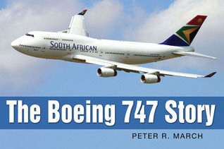 The Boeing 747 Story  by  Peter R. March