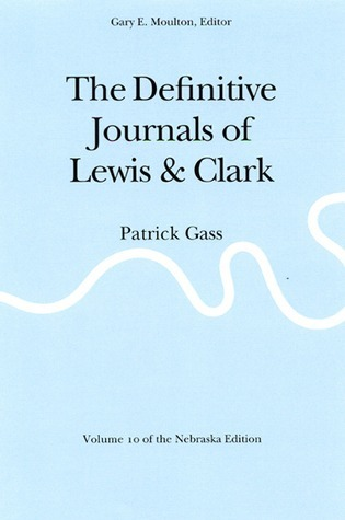 The Definitive Journals of Lewis and Clark, Vol 10: Patrick Gass  by  Meriwether Lewis