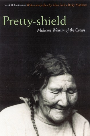 Pretty-shield: Medicine Woman of the Crows Frank Bird Linderman