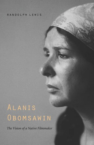 Alanis Obomsawin: The Vision of a Native Filmmaker Randolph Lewis