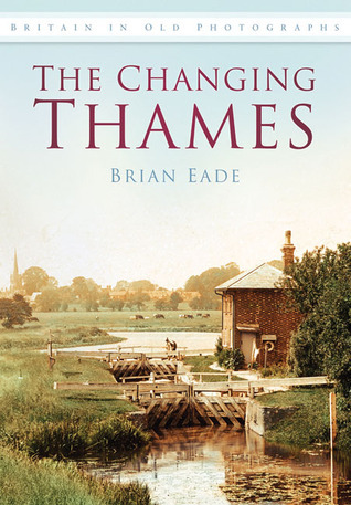 The Changing Thames  by  Brian Eade