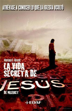 La Vida Secreta De Jesus De Mazaret Mariano Fernández Urresti
