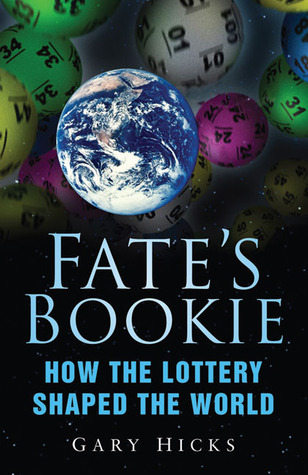 Fates Bookie: How the Lottery Shaped the World Gary Hicks