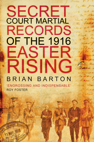 Secret Court Martial Records of the 1916 Easter Rising  by  Brian Barton