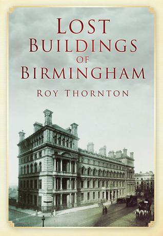 Lost Buildings of Birmingham  by  Roy Thornton