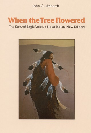 Black Elk Speaks: Being the Life Story of a Holy Man of the Ogalala Sioux John G. Neihardt