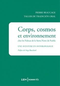 Corps, cosmos et environnement chez les Nahuas de la Sierra Norte de Puebla: Une aventure en anthropologie Pierre Beaucage