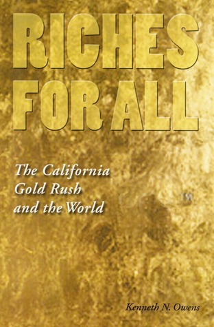 Riches for All: The California Gold Rush and the World Kenneth N. Owens