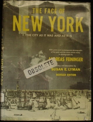 The Face of New York: The City as it was and is Andreas Feininger