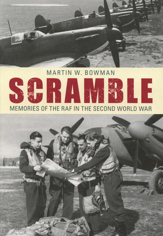 Scramble: Memoirs of the RAF in the Second World War  by  Martin W. Bowman