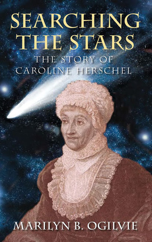 Searching the Stars: The Story of Caroline Herschel Marilyn Bailey Ogilvie