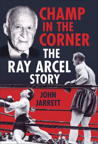 Champ in the Corner: The Ray Arcel Story John Jarrett