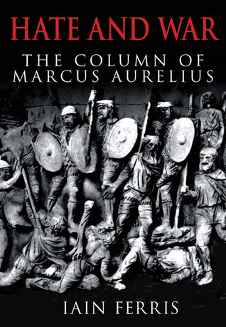 Hate and War: The Column of Marcus Aurelius  by  Iain Ferris