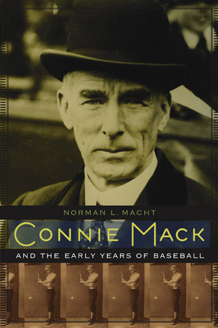 Connie Mack and the Early Years of Baseball Norman L. Macht