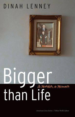 Bigger than Life: A Murder, a Memoir  by  Dinah Lenney