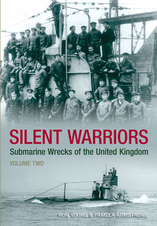Silent Warriors: Submarine Wrecks of the United Kingdom: Volume Two  by  Ron Young