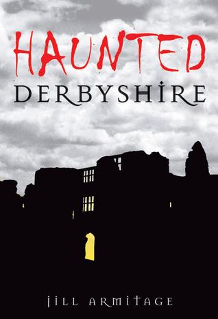 Haunted Derbyshire  by  Jill Armitage