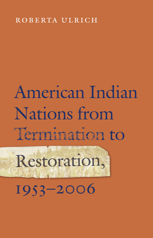 American Indian Nations from Termination to Restoration, 1953-2006  by  Roberta Ulrich